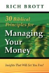 30 Biblical Principles for Managing Your Money: Insights That Will Set You Free! - Rich Brott