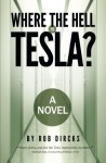 Where the Hell is Tesla? A Novel - Rob Dircks