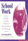 School Work: Gender and the Cultural Construction of Teaching - Sari Knopp Biklen, Maxine Greene