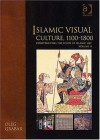 Islamic Visual Culture, 1100-1800 - Oleg Grabar
