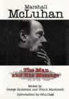Marshall McLuhan: The Man and His Message - George Sanderson, Frank MacDonald, George Sanderson, Marshall McLuhan