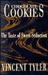 Chocolate Cookies: The Taste of Sweet Seduction - Vincent Tyler