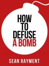 How to Defuse a Bomb (Collins Shorts, Book 2) - Sean Rayment