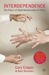 Interdependence: The Power of Right Relationships at Work - Cary L. Cooper, Bret Simmons