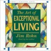 The Art of Exceptional Living - Unabridged (6 CD Set) - Jim Rohn