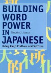 Building Word Power in Japanese: Using Kanji Prefixes and Suffixes - Timothy J. Vance