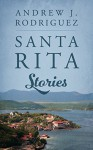 Santa Rita Stories - Andrew J. Rodriguez