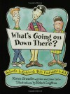 What's Going on Down There?: Answers to Questions Boys Find Hard to Ask - Karen Gravelle, Nick Castro, Chava Castro, Robert Leighton