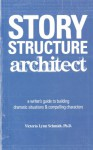Story Structure Architect: A Writer's Guide to Building Dramatic Situations and Compelling Characters - Victoria Lynn Schmidt