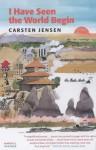 I Have Seen The World Begin - Carsten Jensen, Barbara Haveland