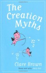 The Creation Myths - Clare Brown