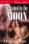 Ravished by the Moon - Morgan Fox