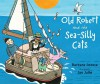 Old Robert and the Sea-Silly Cats - Barbara Joosse, Jan Jutte