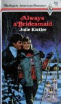 Always a Bridesmaid (Wentworth Sisters, #3) - Julie Kistler