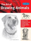 The Art of Drawing Animals: Discover all the techniques you need to know to draw amazingly lifelike animals - Patricia Getha, Cindy Smith, Nolon Stacey, Linda Weil, Debra Kauffman