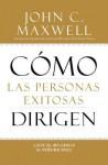 Cómo la Gente Exitosa de Plomo: Tomando Tu Influencia a un Nivel Superior - John C. Maxwell