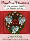 Priceless Christmas: Create a Joyous Holiday for Next to Nothing - Connie Neal