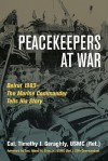 Peacekeepers At War: Beirut 1983- The Marine Commander Tells His Story - Timothy J. Geraghty, Alfred M. Gray Jr.