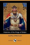 Histories of the Kings of Britain (Dodo Press) - Geoffrey of Monmouth