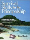 Survival Skills for the Principalship: A Treasure Chest of Time-Savers, Short-Cuts, and Strategies to Help You Keep a Balance in Your Life - John Blaydes