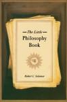 The Little Philosophy Book - Robert C. Solomon