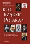 Kto rzadził Polską? Nowy poczet władców - od początków do XXI wieku - Paweł Wieczorkiewicz, Marek Urbański, Andrzej Szwarc