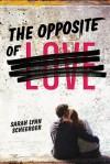 The Opposite of Love - Sarah Lynn Scheerger, Sarah Lynn