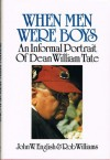When Men Were Boys: An Informal Portrait of Dean William Tate - John W. English, Rob Williams