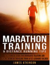 Marathon Training & Distance Running Tips: The runners guide for endurance training and racing, running programs from an ex-airborne solider - James Atkinson