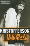 Kristofferson: The Wild American - Stephen Miller