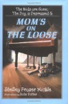 The Kids Are Gone; The Dog is Depressed & Mom's on the Loose - Shelley Fraser Mickle, John Potter