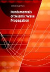 Fundamentals of Seismic Wave Propagation - Chris Chapman