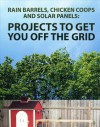 Rain barrels, Chicken coops and Solar panels: Projects To Get You Off The Grid - Instructables Authors