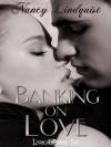 Banking on Love - Nancy Lindquist