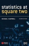 Statistics at Square Two: Understanding Modern Statistical Applications in Medicine - Michael J. Campbell