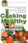 Cooking Healthy with a Food Processor: A Healthy Exchanges Cookbook (Healthy Exchanges Cookbooks) - JoAnna M. Lund, Barbara Alpert