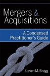 Mergers & Acquisitions: A Condensed Practitioner's Guide - Steven M. Bragg