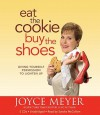 Eat the Cookie...Buy the Shoes: Giving Yourself Permission to Lighten Up (Audio) - Joyce Meyer, Sandra McCollom