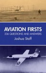 Aviation Firsts: 336 Questions and Answers - Joshua Stoff