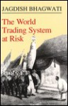 The World Trading System at Risk - Jagdish N. Bhagwati