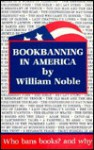 Book Banning in America: Who Bans Books?--And Why? - William Noble