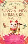 The Shanghai Union of Industrial Mystics: A Feng Shui Detective Novel - Nury Vittachi