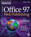Mastering Office 97 Web Publishing (Mastering) - Michael J. Young