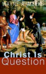 Christ Is the Question - Wayne A. Meeks