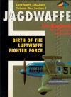Jagdwaffe: Birth of the Luftwaffe Fighter Force -Volume One Section 1 - Eric Mombeek