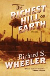 The Richest Hill on Earth - Richard S. Wheeler