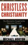 Christless Christianity: The Alternative Gospel of the American Church - Michael S. Horton