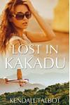 Lost In Kakadu - Kendall Talbot