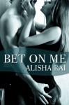 Bet On Me (Bedroom Games) - Alisha Rai
