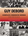 Complete Cinematic Works: Scripts, Stills, Documents - Guy Debord, Ken Knabb